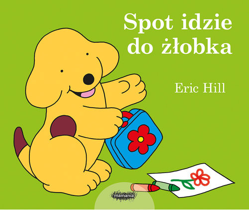 okładka Spot idzie do żłobka, Książka   Hill Eric