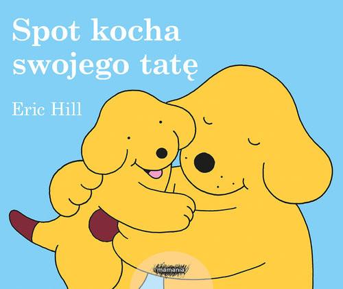 okładka Spot kocha swojego tatę, Książka   Hill Eric