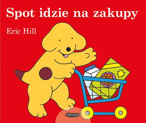 okładka Spot idzie na zakupy, Książka   Hill Eric