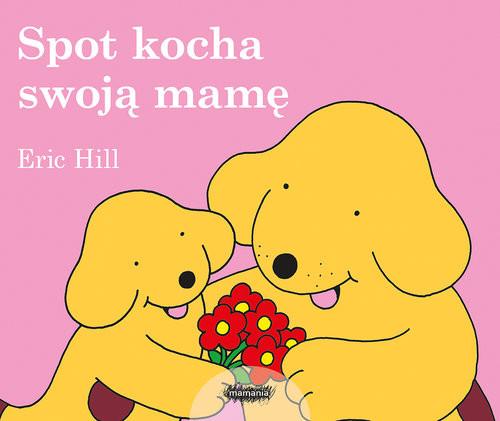 okładka Spot kocha swoją mamę, Książka   Hill Eric