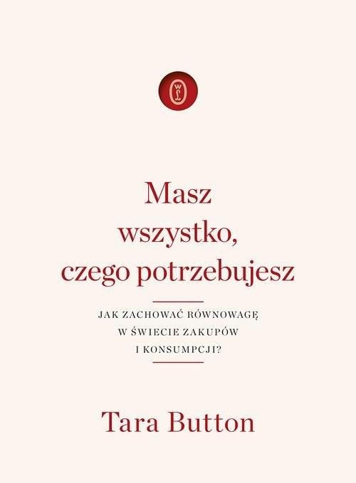 okładka Masz wszystko czego potrzebujesz Jak zachować równowagę w świecie zakupów i konsumpcji?, Książka | Button Tara