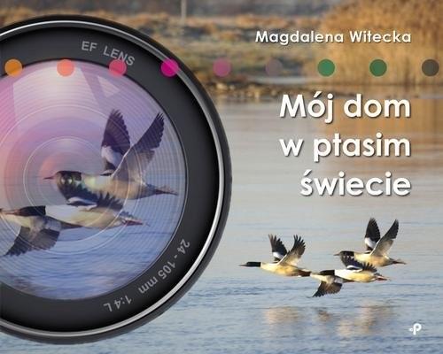 okładka Mój dom w ptasim świecie, Książka | Witecka Magdalena