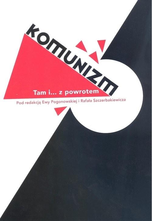 okładka Komunizm. Tam i... z powrotem, Książka |