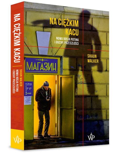 okładka Na ciężkim kacu Nowa Rosja Putina i duchy przeszłości, Książka | Walker Shaun