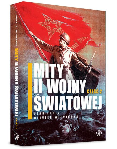 okładka Mity II wojny światowej. Część 2, Książka | Jean  Lopez, Olivier  Wieviorka