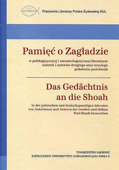 okładka Pamięć o Zagładzie w polskojęzycznej i niemieckojęzycznej literaturze Das Gedächtnis an die Shoah in der polnischen Und deutschsprachigen Literatur, Książka |