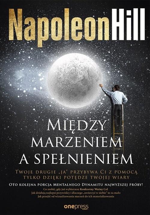 okładka Między marzeniem a spełnieniem, Książka | Hill Napoleon