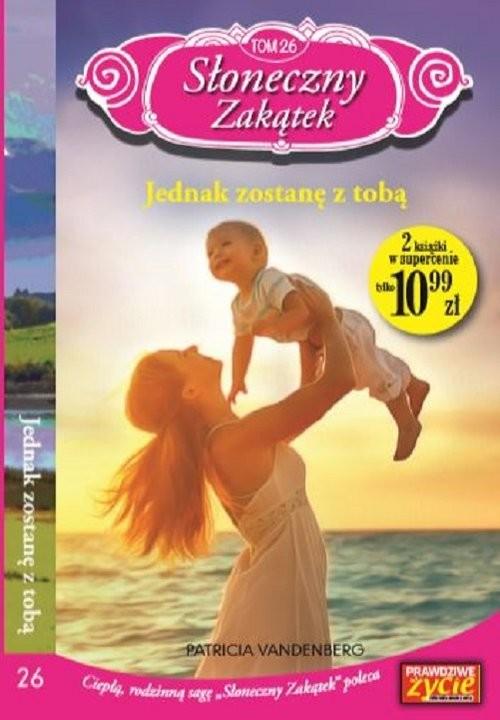 okładka Słoneczny zakątek Tom 26 Jednak zostanę z tobą, Książka | Vandenberg Patricia