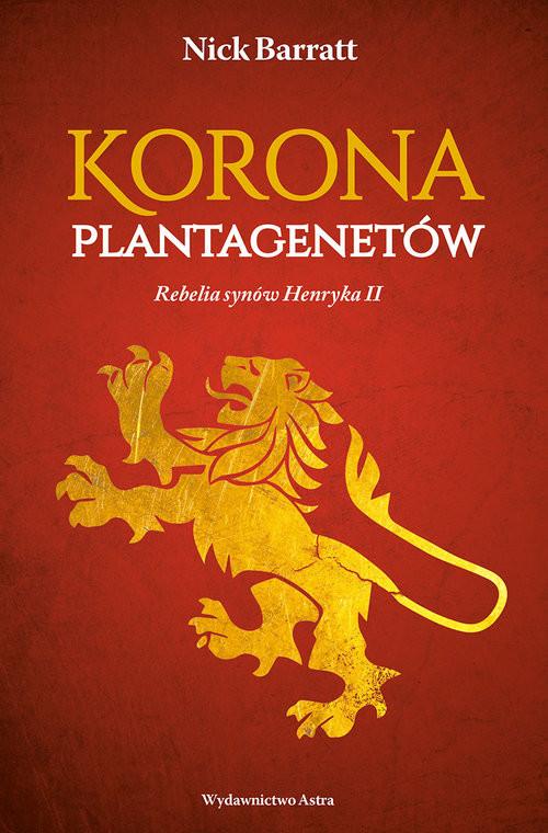 okładka Korona Plantagenetów Rebelia synów Henryka II, Książka | Barrat Nick