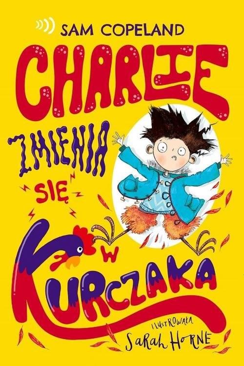 okładka Charlie zmienia się w kurczaka, Książka | Horne Sarah