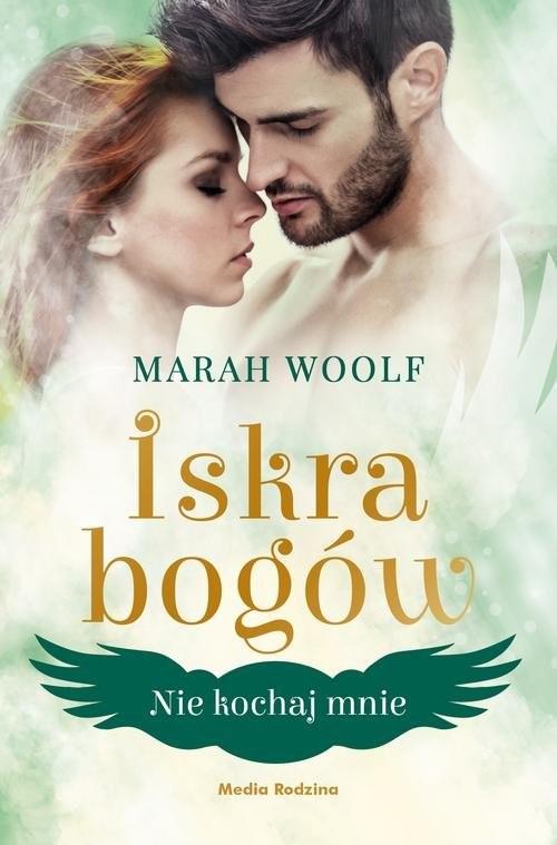 okładka Iskra bogów Tom 1 Nie kochaj mnie, Książka | Woolf Marah