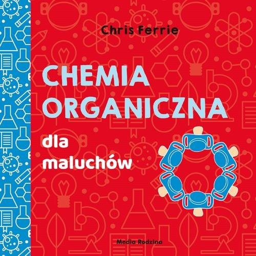 okładka Uniwersytet malucha Chemia organiczna dla maluchów, Książka | Chris Ferrie, Cara Florance