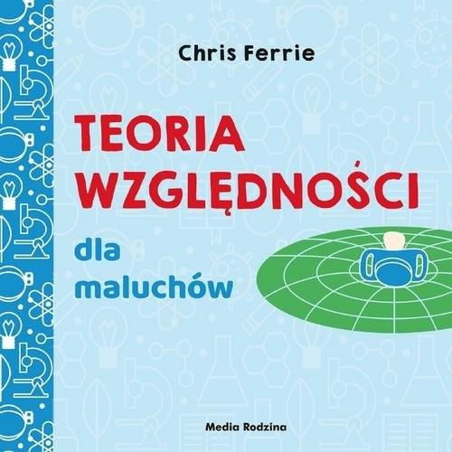 okładka Uniwersytet malucha Teoria względności dla maluchów, Książka | Ferrie Chris