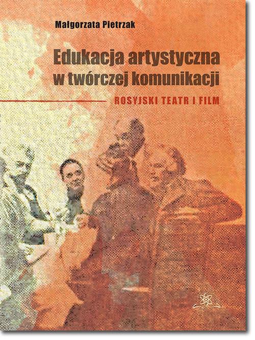 okładka Edukacja artystyczna w twórczej komunikacji Rosyjski teatr i film, Książka | Pietrzak Małgorzata