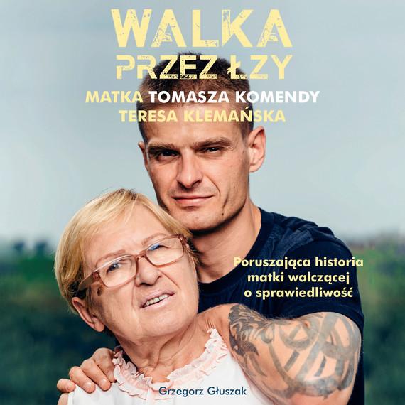 okładka Walka przez łzy. Matka Tomasza Komendy Teresa Klemańska, Audiobook | Grzegorz Głuszak