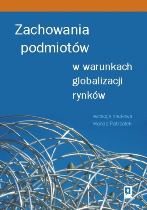 okładka Zachowania podmiotów w warunkach globalizacji rynków, Książka | Patrzałek Wanda