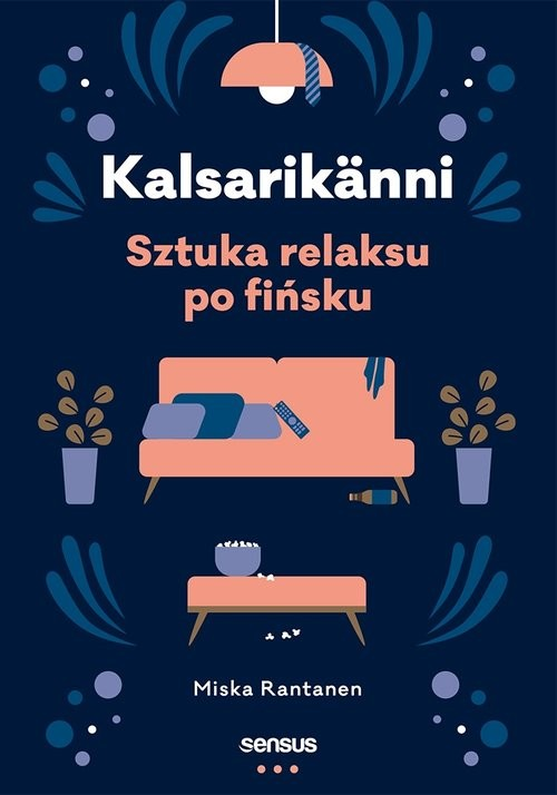 okładka Kalsarikänni Sztuka relaksu po fińsku, Książka   Miska Rantanen