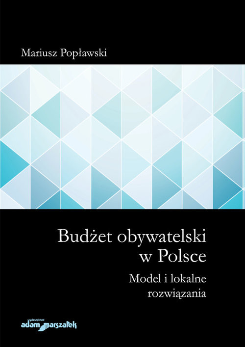 okładka Budżet obywatelski w Polsce Model i lokalne rozwiązania, Książka   Popławski Mariusz