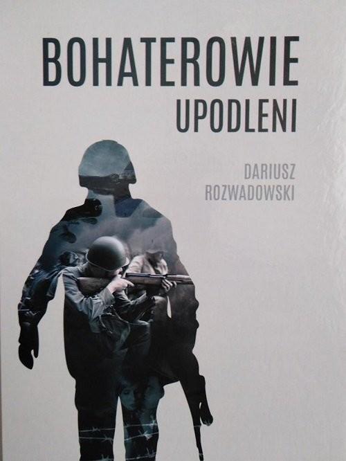 okładka Bohaterowie upodleni, Książka   Rozwadowski Dariusz