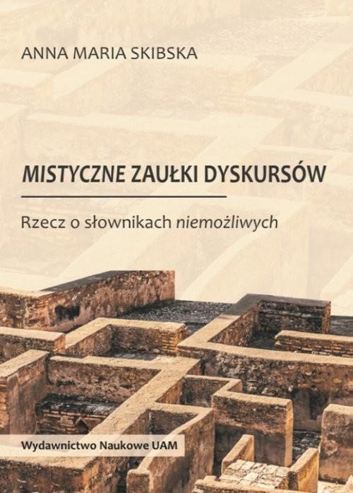 okładka Mistyczne zaułki dyskursów Rzecz o słownikach niemożliwych, Książka | Anna Maria Skibska
