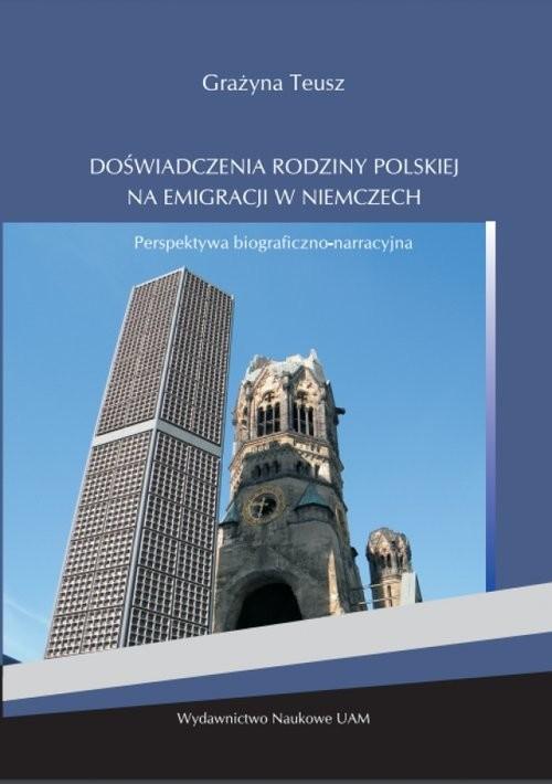 okładka Doświadczenia rodziny polskiej na emigracji w Niemczech, Książka | Teusz Grażyna
