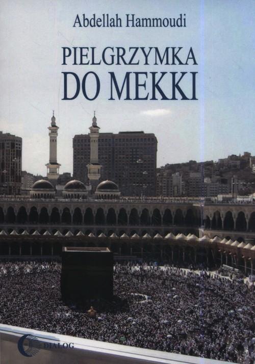 okładka Pielgrzymka do Mekki, Książka | Hammoudi Abdellah