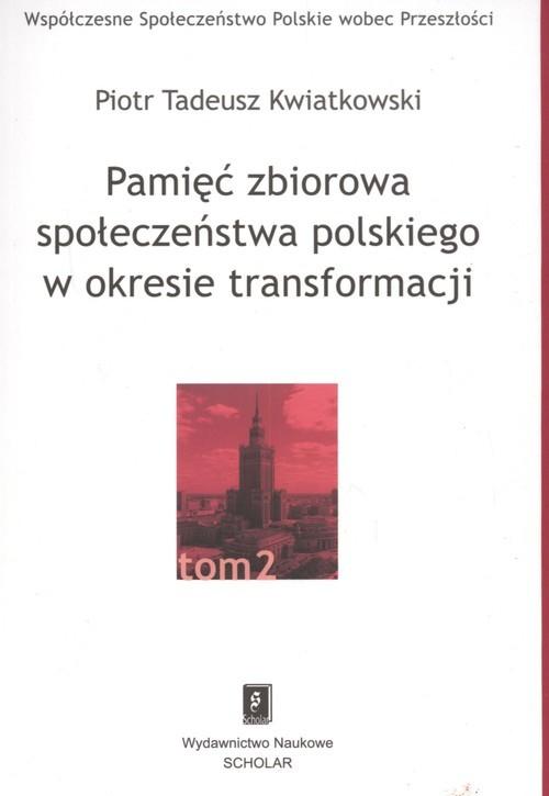 okładka Pamięć zbiorowa społeczeństwa polskiego  w okresie transformacji, Książka | Piotr Tadeusz Kwiatkowski