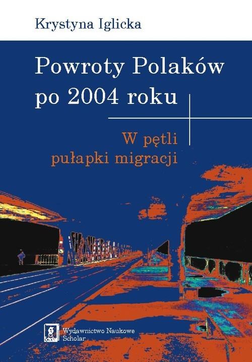okładka Powroty Polaków po 2004 roku W pętli pułapki migracji, Książka | Iglicka Krystyna