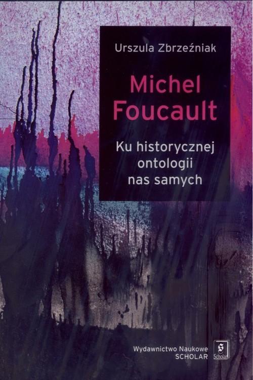 okładka Michel Foucault Ku historycznej ontologii nas samych, Książka   Zbrzeźniak Urszula