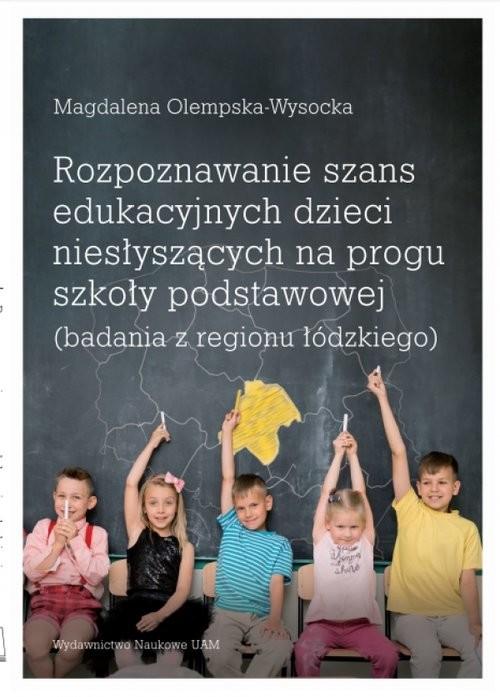 okładka Rozpoznawanie szans edukacyjnych dzieci niesłyszących na progu szkoły podstawowej (badania z regionu, Książka | Olempska-Wysocka Magdalena