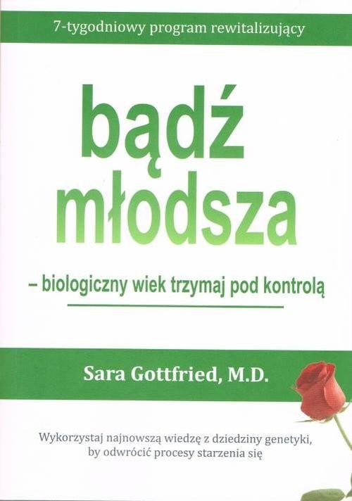 okładka Bądź młodsza biologiczny wiek trzymaj pod kontrolą, Książka | Gottfried Sara