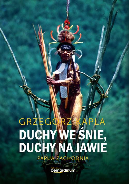 okładka Duchy we śnie, Duchy na jawie Papua zachodnia, Książka | Kapla Grzegorz