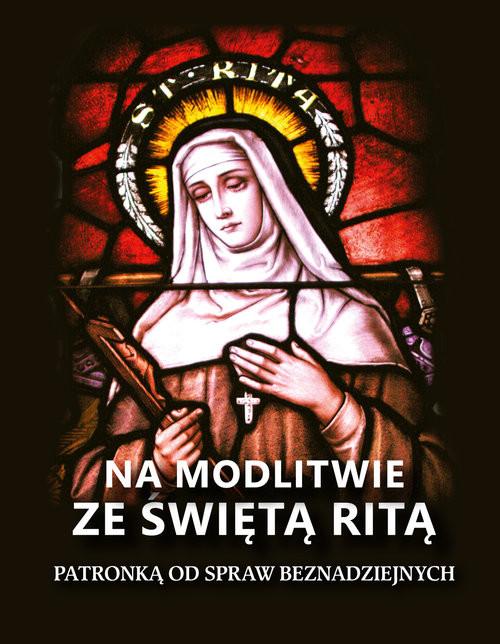 okładka Na modlitwie ze świętą Ritą Patronką od spraw beznadziejnych, Książka | Farronato Lina