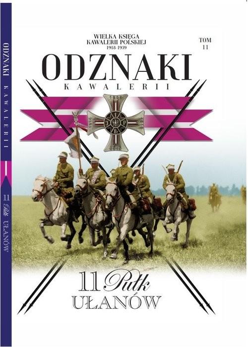 okładka Wielka Księga Kawalerii Polskiej Odznaki Kawalerii t.11 11 Pułk Ułanów, Książka | Opracowanie zbiorowe