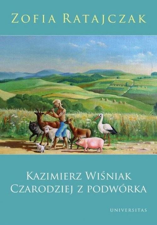 okładka Kazimierz Wiśniak Czarodziej z podwórka (Wydanie 2 poprawione), Książka | Ratajczak Zofia