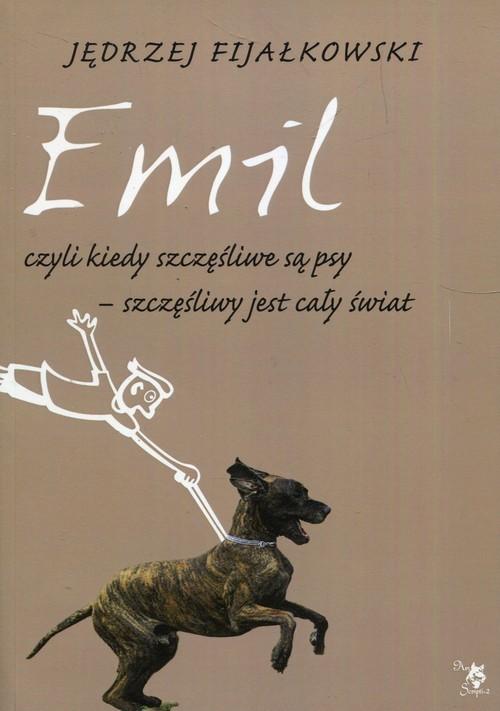 okładka Emil czyli kiedy szczęśliwe są psy szczęśliwy jest cały świat, Książka | Fijałkowski Jędrzej