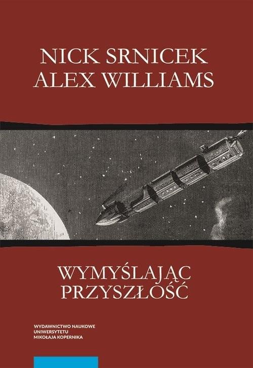 okładka Wymyślając przyszłość Postkapitalizm i świat bez pracy, Książka | Nick Srnicek, Alex Williams
