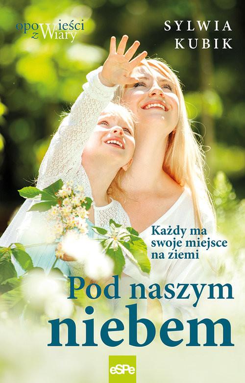okładka Pod naszym niebem Każdy ma swoje miejsce na ziemi, Książka | Sylwia Kubik