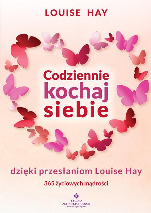okładka Codziennie kochaj siebie dzięki przesłaniom Louise Hay, Książka | Hay Louise