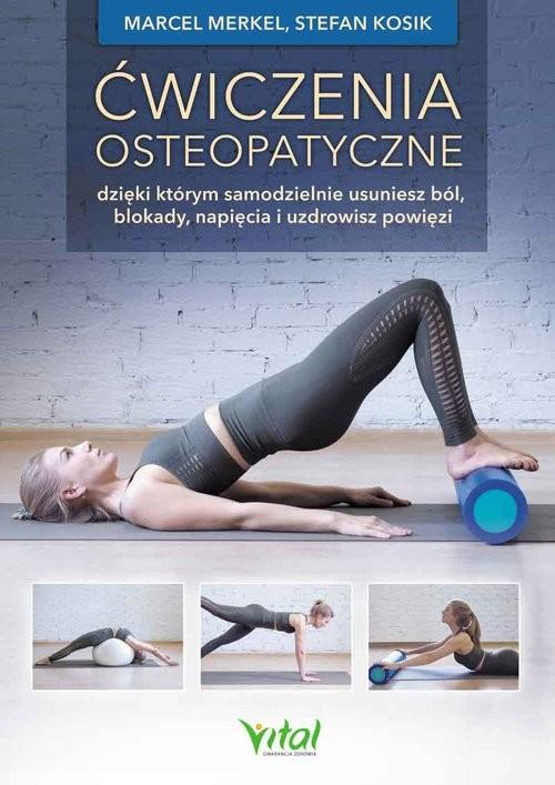 okładka Ćwiczenia osteopatyczne dzięki którym samodzielnie usuniesz ból, blokady, napięcia i uzdrowisz powi, Książka | Merkel Marcel