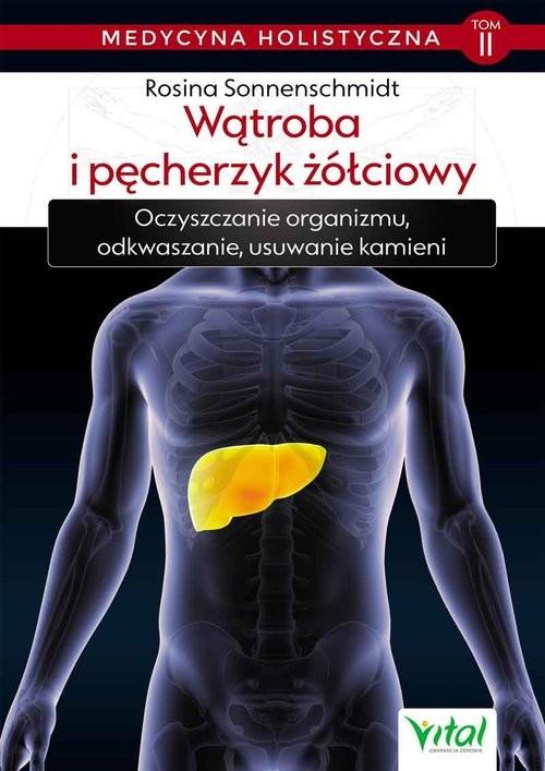 okładka Medycyna holistyczna T.II Wątroba i pęcherzyk żółciowy, Książka | Sonnenschmidt Rosina