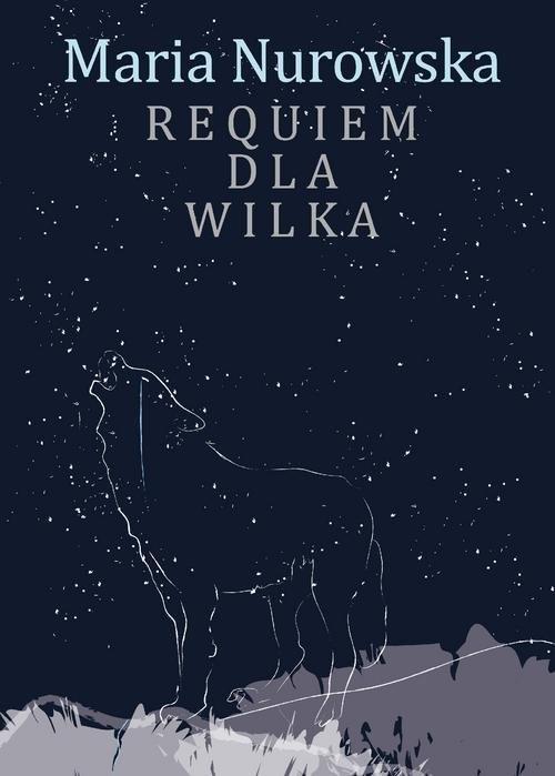 okładka Requiem dla wilka, Książka | Maria Nurowska