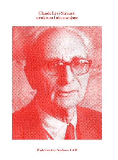 okładka Claude Lévi-Strauss struktura i nieoswojone, Książka | Anna Grzegorczyk, Agnieszka Kaczmarek, Machty