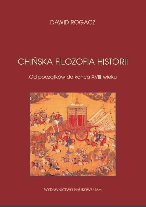 okładka Chińska filozofia historii Od początków do końca XVIII wieku, Książka | Rogacz Dawid