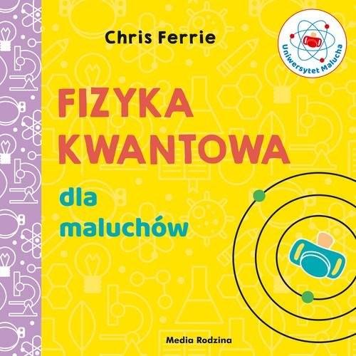 okładka Uniwersytet malucha. Fizyka kwantowa dla maluchów, Książka | Ferrie Chris