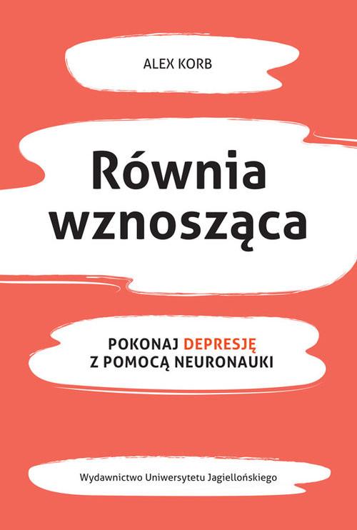 okładka Równia wznosząca Pokonaj depresję z pomocą neuronauki, Książka | Korb Alex