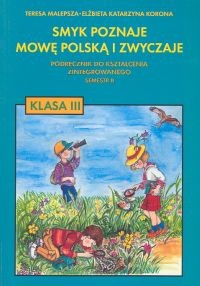 okładka Smyk poznaje mowę polską i zwyczaje 3 Podręcznik Semestr 2, Książka | Teresa Malepsza, Elżbieta Katarzyna Korona