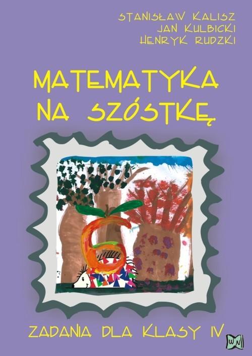 okładka Matematyka na szóstkę Zadania dla klasy IV, Książka | Stanisław Kalisz, Jan Kulbicki, Henryk Rudzki