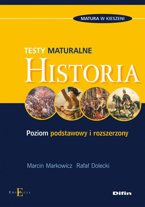 okładka Historia. Testy maturalne Poziom podstawowy i rozszerzony, Książka | Marcin Markowicz, Rafał Dolecki