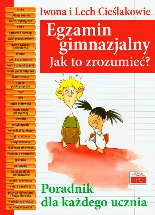 okładka Egzamin gimnazjalny Jak to zrozumieć Poradnik dla każdego ucznia, Książka | Iwona Cieślak, Lech Cieślak